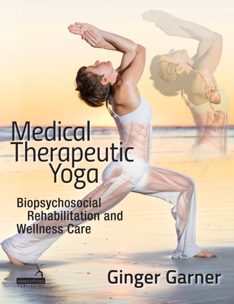 Medical Therapeutic Yoga: Biopsychosocial Rehabilitation and Wellness Care