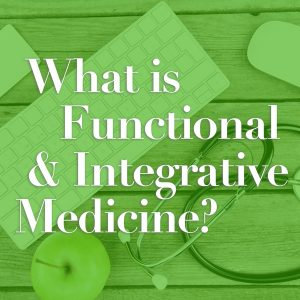 What is Functional & Integrative Medicine?