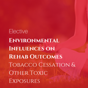 Environmental Influences on Rehab Outcomes: Tobacco Cessation & Other Toxic Exposures